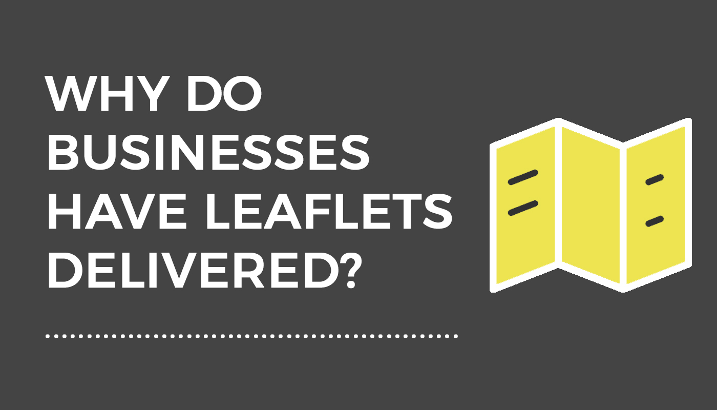 Why do businesses have leaflets delivered?