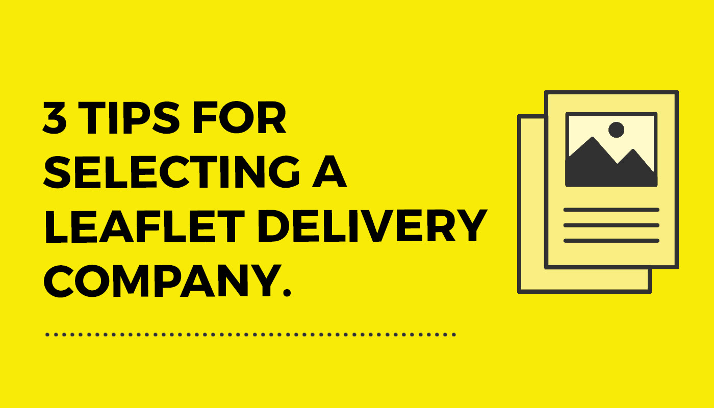 3 tips for selecting a leaflet delivery company.