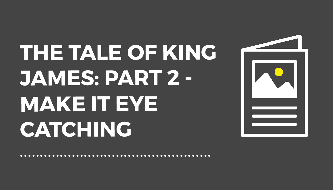 The Tale of King James: Part 2 – Make It Eye Catching